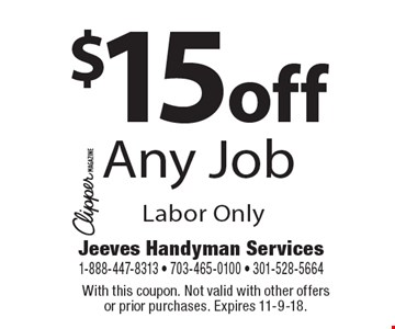 $15 off Any Job. Labor Only. With this coupon. Not valid with other offers or prior purchases. Expires 11-9-18.