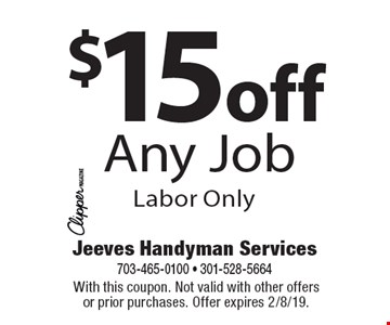 $15 off Any Job Labor Only. With this coupon. Not valid with other offers or prior purchases. Offer expires 2/8/19.