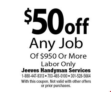 $50 off Any Job Of $950 Or More Labor Only. With this coupon. Not valid with other offers or prior purchases.