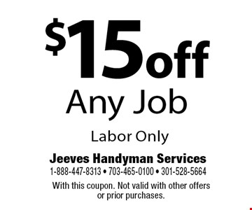 $15 off Any Job Labor Only. With this coupon. Not valid with other offers or prior purchases.