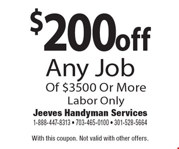$200 off Any Job Of $3500 Or More. Labor Only. With this coupon. Not valid with other offers.
