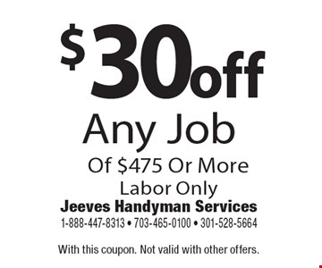$30 off Any Job Of $475 Or More. Labor Only. With this coupon. Not valid with other offers.