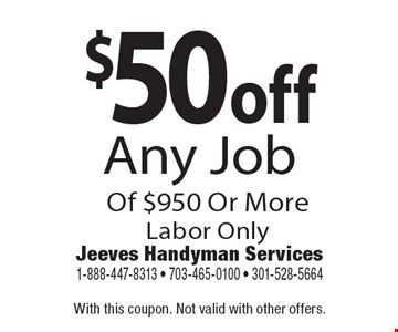 $50 off Any Job Of $950 Or MoreLabor Only. With this coupon. Not valid with other offers.