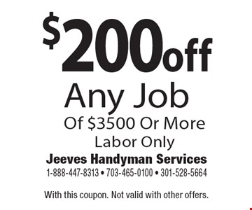 $200 off Any Job Of $3500 Or MoreLabor Only. With this coupon. Not valid with other offers.