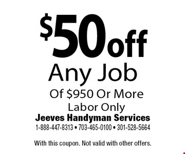 $50 off Any Job Of $950 Or More Labor Only. With this coupon. Not valid with other offers.