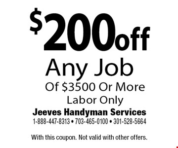 $200 off Any Job Of $3500 Or More Labor Only. With this coupon. Not valid with other offers.