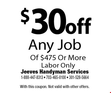 $30 off Any Job Of $475 Or More Labor Only. With this coupon. Not valid with other offers.