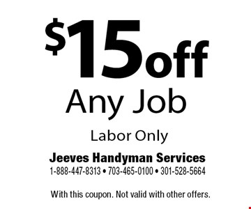 $15 off Any Job Labor Only. With this coupon. Not valid with other offers.
