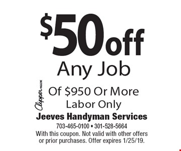 $50 off Any Job Of $950 Or More Labor Only. With this coupon. Not valid with other offers or prior purchases. Offer expires 2/8/19.