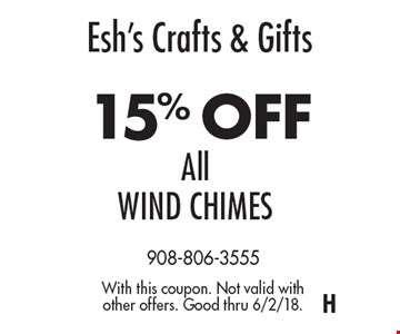 Esh's Crafts & Gifts.15% OFF All WIND CHIMES. With this coupon. Not valid with other offers. Good thru 6/2/18.