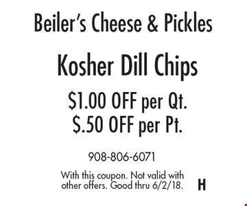 Beiler's Cheese & Pickles. Kosher Dill Chips $1.00 OFF per Qt. $.50 OFF per Pt. With this coupon. Not valid with other offers. Good thru 6/2/18.