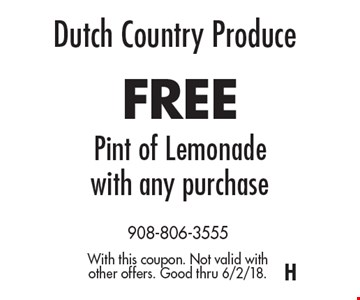 Dutch Country Produce. FREE Pint of Lemonade with any purchase. With this coupon. Not valid with other offers. Good thru 6/2/18.