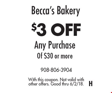 Becca's Bakery. $3 OFF Any Purchase Of $30 or more. With this coupon. Not valid with other offers. Good thru 6/2/18.