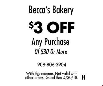 Becca's Bakery $3 OFF Any Purchase Of $30 Or More. With this coupon. Not valid with other offers. Good thru 4/30/18.