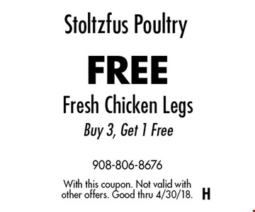 Stoltzfus Poultry FREE Fresh Chicken Legs Buy 3, Get 1 Free. With this coupon. Not valid with other offers. Good thru 4/30/18.