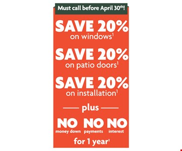 Save 20% on windows, Save 20% on patio doors, Save 20% on installation plus No money down, no payments, no interest for 1 year