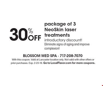 30% off package of 3 NeoSkin laser treatments. Introductory discount! Eliminate signs of aging and improve complexion! With this coupon. Valid at Lancaster location only. Not valid with other offers or prior purchases. Exp. 2-23-18. Go to LocalFlavor.com for more coupons.