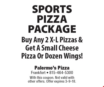 SPORTS PIZZA PACKAGE. Free A Small Cheese Pizza Or Dozen Wings. Buy Any 2 X-L Pizzas & Get A Small Cheese Pizza Or Dozen Wings! With this coupon. Not valid with other offers. Offer expires 3-9-18.