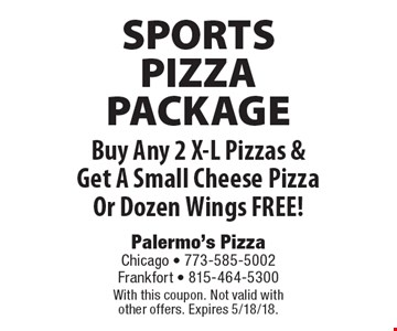 SPORTS PIZZA PACKAGE Free A Small Cheese Pizza Or Dozen Wings Buy Any 2 X-L Pizzas & Get A Small Cheese Pizza Or Dozen Wings FREE! With this coupon. Not valid with other offers. Expires 5/18/18.
