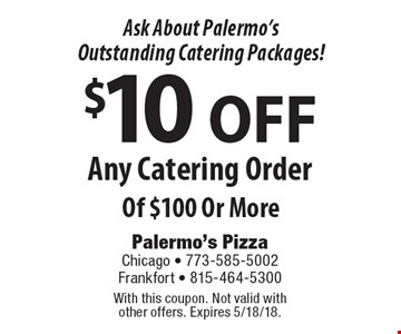 Ask About Palermo's Outstanding Catering Packages! $10 OFF Any Catering Order Of $100 Or More. With this coupon. Not valid with other offers. Expires 5/18/18.