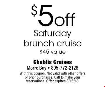 $5 off Saturday brunch cruise. $45 value. With this coupon. Not valid with other offers or prior purchases. Call to make your reservations. Offer expires 3/16/18.