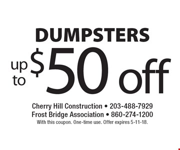 Up to $50 off DUMPSTERS. With this coupon. One-time use. Offer expires 5-11-18.