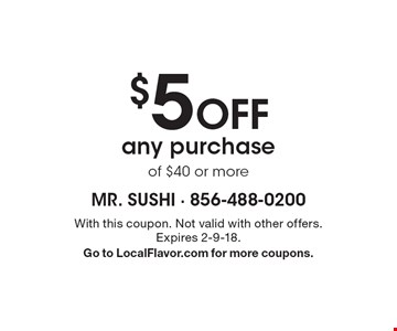 $5 off any purchase of $40 or more. With this coupon. Not valid with other offers. Expires 2-9-18. Go to LocalFlavor.com for more coupons.