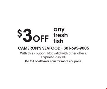 $3 Off any fresh fish. With this coupon. Not valid with other offers. Expires 2/28/19. Go to LocalFlavor.com for more coupons.