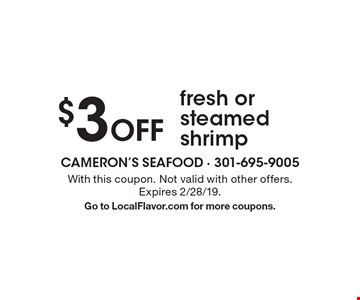$3 Off fresh or steamed shrimp. With this coupon. Not valid with other offers. Expires 2/28/19. Go to LocalFlavor.com for more coupons.