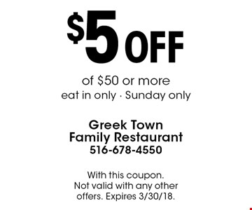 $5 OFF of $50 or more. Eat in only. Sunday only. With this coupon. Not valid with any other offers. Expires 3/30/18.