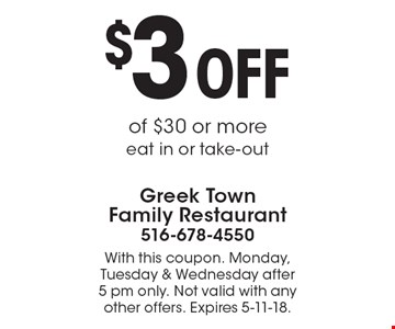 $3 off purchase of $30 or more. Eat in or take-out. With this coupon. Monday, Tuesday & Wednesday after 5 pm only. Not valid with any other offers. Expires 5-11-18.
