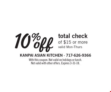 10% off total check of $15 or more. Valid Mon-Thurs. With this coupon. Not valid on holidays or lunch. Not valid with other offers. Expires 3-31-18.