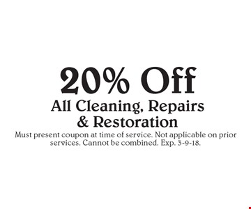 20% Off All Cleaning, Repairs & Restoration. Must present coupon at time of service. Not applicable on prior services. Cannot be combined. Exp. 3-9-18.