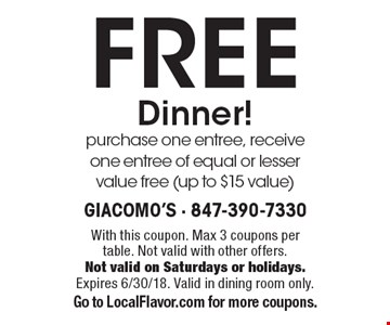 FREE Dinner!purchase one entree, receive one entree of equal or lesser value free (up to $15 value). With this coupon. Max 3 coupons per table. Not valid with other offers. Not valid on Saturdays or holidays. Expires 6/30/18. Valid in dining room only.Go to LocalFlavor.com for more coupons.