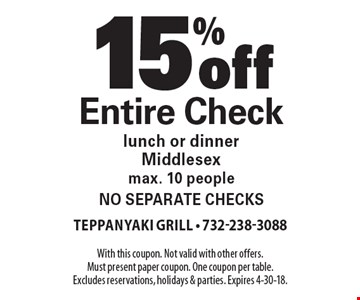15% off Entire Check. Lunch or dinner. Middlesex max. 10 people no separate checks. With this coupon. Not valid with other offers. Must present paper coupon. One coupon per table. Excludes reservations, holidays & parties. Expires 4-30-18.