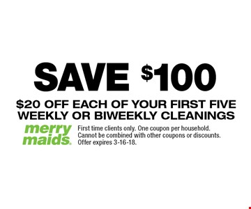 SAVE $100 On First Five Cleanings $20 OFF EACH OF YOUR FIRST FIVE WEEKLY OR BIWEEKLY CLEANINGS. First time clients only. One coupon per household. Cannot be combined with other coupons or discounts. Offer expires 3-16-18.