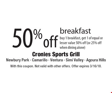 50% off breakfast. Buy 1 breakfast, get 1 of equal or lesser value 50% off (or 25% off when dining alone). With this coupon. Not valid with other offers. Offer expires 3/16/18.