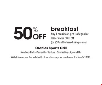 50% Off breakfast. buy 1 breakfast, get 1 of equal or lesser value 50% off (or 25% off when dining alone). With this coupon. Not valid with other offers or prior purchases. Expires 5/18/18.
