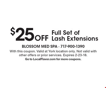 $25Off Full Set of Lash Extensions. With this coupon. Valid at York location only. Not valid with other offers or prior services. Expires 2-23-18. Go to LocalFlavor.com for more coupons.