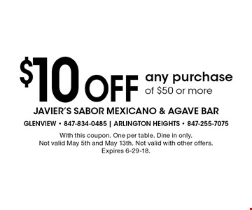 $10 Off any purchase of $50 or more. With this coupon. One per table. Dine in only. Not valid May 5th and May 13th. Not valid with other offers. Expires 6-29-18.