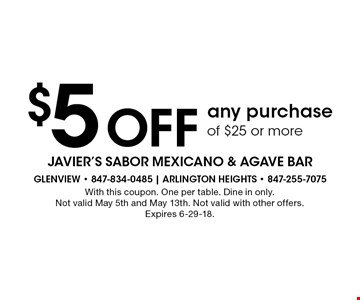 $5 Off any purchase of $25 or more. With this coupon. One per table. Dine in only. Not valid May 5th and May 13th. Not valid with other offers. Expires 6-29-18.