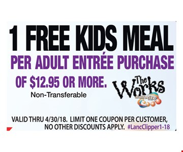1 Free Kids Meal. Per adult entree purchase of $12.95 or more. Non-Transferable. Valid thru 4/30/18. Limit one coupon per customer, no other discounts apply. #LancClipper1-18