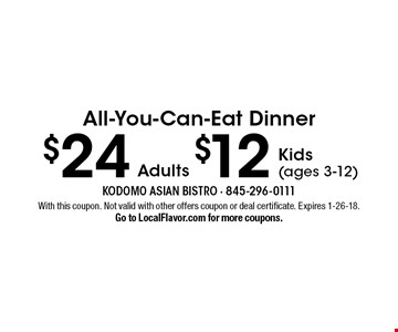 All-You-Can-Eat Dinner $24 adults OR $12 kids (ages 3-12). With this coupon. Not valid with other offers coupon or deal certificate. Expires 1-26-18. Go to LocalFlavor.com for more coupons.