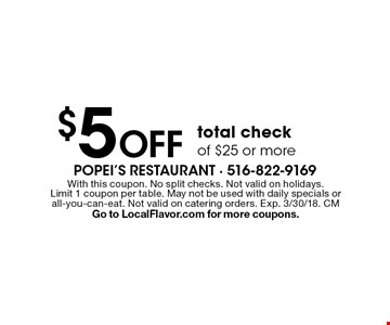 $5 off total check of $25 or more. With this coupon. No split checks. Not valid on holidays. Limit 1 coupon per table. May not be used with daily specials or all-you-can-eat. Not valid on catering orders. Exp. 3/30/18. CM Go to LocalFlavor.com for more coupons.