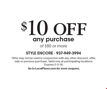 $10 Off any purchase of $50 or more. Offer may not be used in conjunction with any other discount, offer, sale or previous purchase. Valid only at participating locations. Expires 2-3-18. Go to LocalFlavor.com for more coupons.