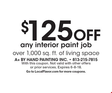 $125 Off any interior paint jobover 1,000 sq. ft. of living space. With this coupon. Not valid with other offers or prior services. Expires 6-8-18. Go to LocalFlavor.com for more coupons.