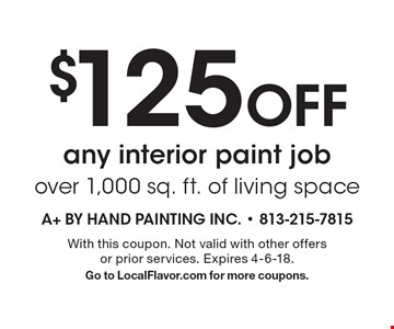 $125 Off any interior paint job. Over 1,000 sq. ft. of living space. With this coupon. Not valid with other offers or prior services. Expires 4-6-18. Go to LocalFlavor.com for more coupons.