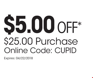 $5.00 OFF* $25.00 Purchase. Online Code: CUPID. Expires: 04/22/2018. *Cannot be combined with other promotions or discounts. Cannot be used on gift certificates. One coupon per person,  per visit, per purchase. Coupons can be redeemed at either  the boutique locations or online with the coupon codes.