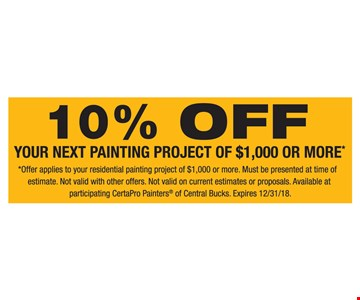 10% off your next painting project of $1,000 or more. Offer applies to your residential painting project of $1,000 or more. Must be presented at time of estimate. Not valid with other offers. Not valid on current estimates or proposals. Available at participating CertaPro Painters of Central Bucks.Offer expires 12-31-18.