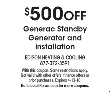 $500 OFF Generac Standby Generator and installation. With this coupon. Some restrictions apply. Not valid with other offers, finance offers or prior purchases. Expires 4-13-18. Go to LocalFlavor.com for more coupons.